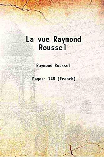 La vue Raymond Roussel: Raymond Roussel