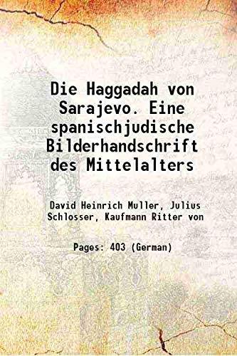 Die Haggadah von Sarajevo. Eine spanischjudische Bilderhandschrift: David Heinrich Muller,
