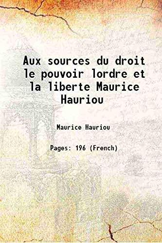 Aux Sources Du Droit Le Pouvoir Lordre: Maurice Hauriou