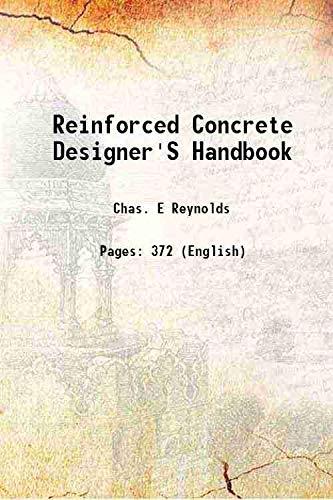 Reinforced Concrete Designer's Handbook 1922: Chas. E Reynolds