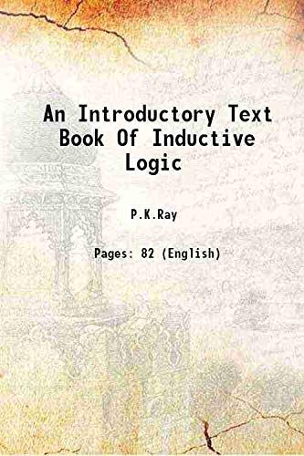 An Introductory Text Book Of Inductive Logic: P.K.Ray
