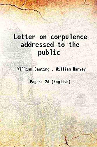 Letter on corpulence addressed to the public: William Banting ,