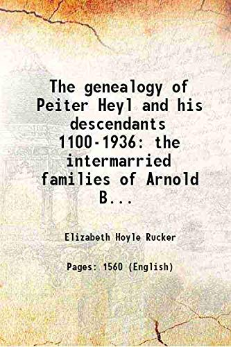 The genealogy of Peiter Heyl and his: Elizabeth Hoyle Rucker