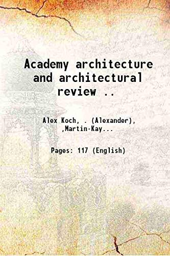 Academy architecture and architectural review . 1889: Alex Koch, .