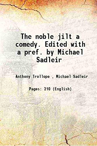 The noble jilt a comedy. Edited with: Anthony Trollope ,
