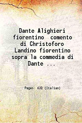 Dante Alighieri fiorentino comento di Christoforo Landino: Anonymous