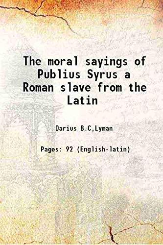 The moral sayings of Publius Syrus a: Darius B.C,Lyman