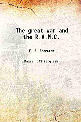 The great war and the R.A.M.C. 1919: F. S. Brereton