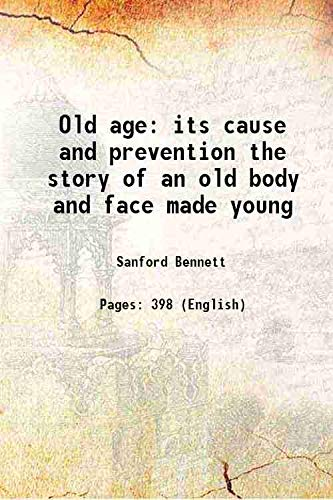 Old Age Its Cause And Prevention The: Sanford Bennett
