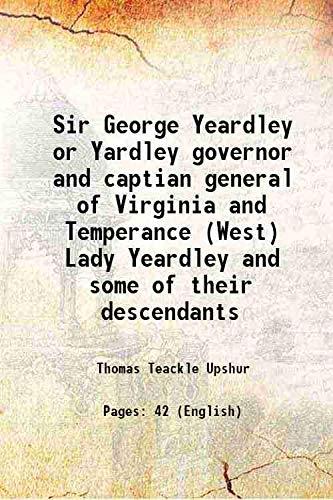Sir George Yeardley or Yardley governor and: Thomas Teackle Upshur