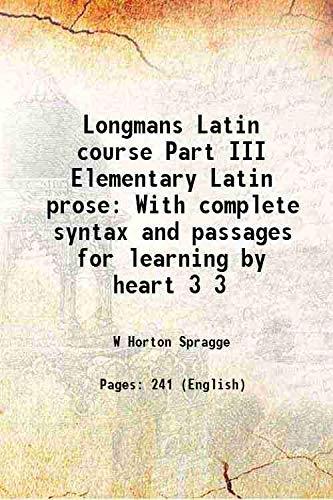 Longmans Latin course Part III Elementary Latin: W Horton Spragge