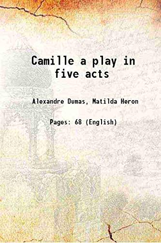 Camille a play in five acts 1856: Alexandre Dumas, Matilda