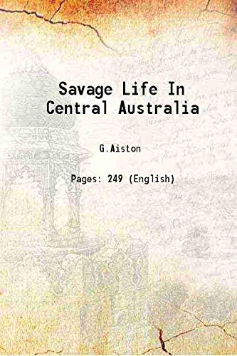 Savage Life In Central Australia 1924: G.Aiston