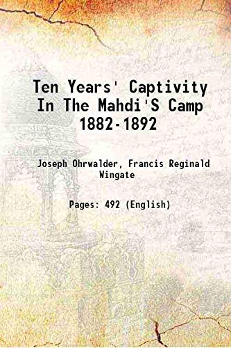 Ten Years' Captivity In The Mahdi's Camp: Joseph Ohrwalder, Francis