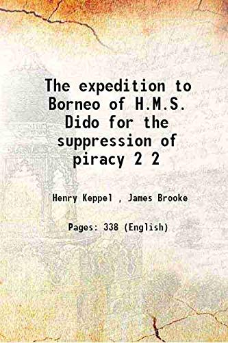 The expedition to Borneo of H.M.S. Dido: Henry Keppel ,