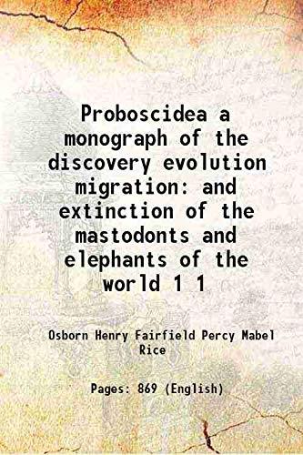 Proboscidea a monograph of the discovery evolution: Osborn Henry Fairfield