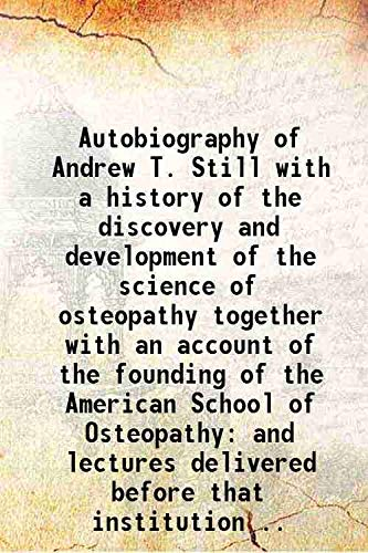Autobiography of Andrew T. Still with a: A. T. Still