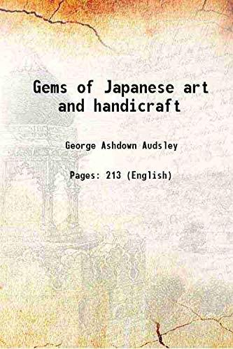 Gems of Japanese art and handicraft 1913: George Ashdown Audsley