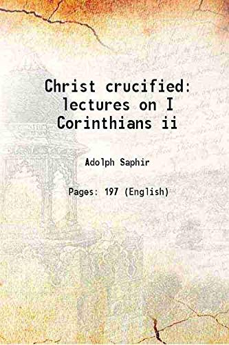 Christ crucified lectures on I Corinthians ii: Adolph Saphir