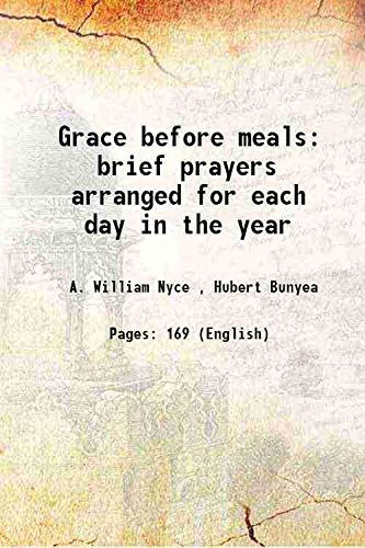 Grace before meals brief prayers arranged for: A. William Nyce