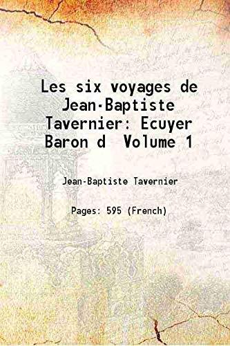 Les six voyages de Jean-Baptiste Tavernier Ecuyer: Jean-Baptiste Tavernier