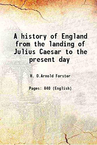 A history of England from the landing: H. O.Arnold Forster
