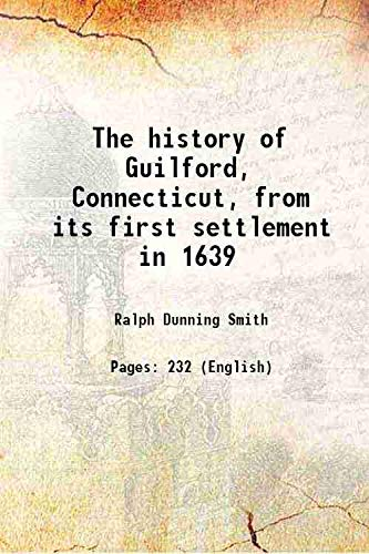 The history of Guilford, Connecticut, from its: Ralph Dunning Smith