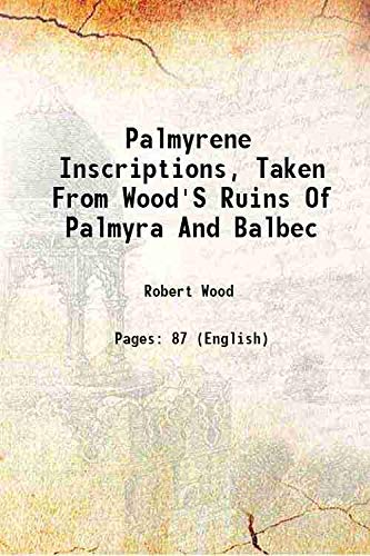 Palmyrene Inscriptions, Taken From Wood'S Ruins Of: Robert Wood