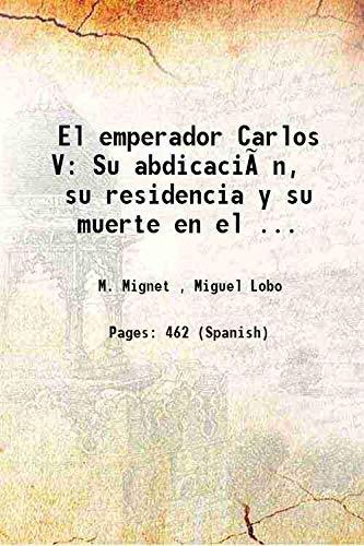 El emperador Carlos V: Su abdicación, su: M. Mignet ,