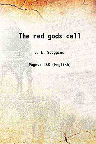 The red gods call 1926: C. E. Scoggins