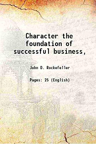 Character the foundation of successful business, 1927: John D. Rockefeller
