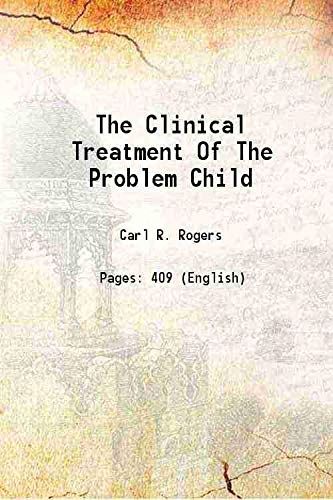 The Clinical Treatment Of The Problem Child: Carl R. Rogers