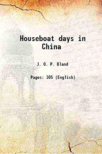 Houseboat days in China 1919: J. O. P.