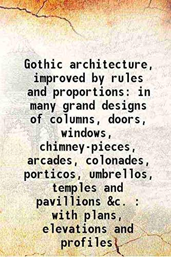 Gothic architecture, improved by rules and proportions: Batty Langley