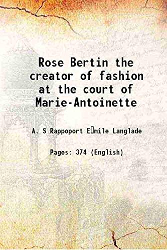 Rose Bertin the creator of fashion at: A. S Rappoport