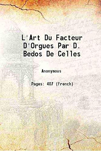 L'Art Du Facteur D'Orgues Par D. Bedos: Anonymous