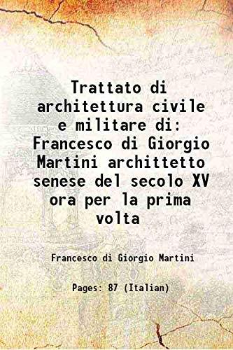 Trattato di architettura civile e militare di: Francesco di Giorgio