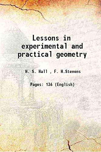 Lessons in experimental and practical geometry 1917: H. S. Hall