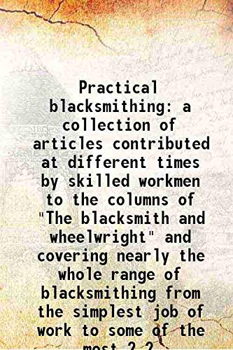 Practical blacksmithing a collection of articles contributed: M. T. Richardson