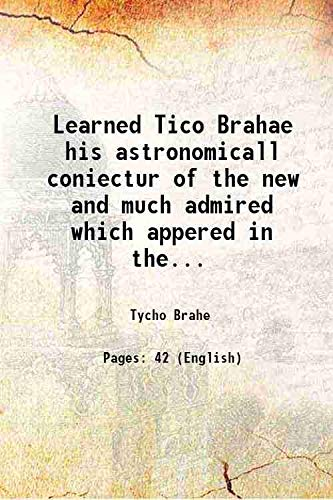 Learned Tico Brahae his astronomicall coniectur of: Tycho Brahe