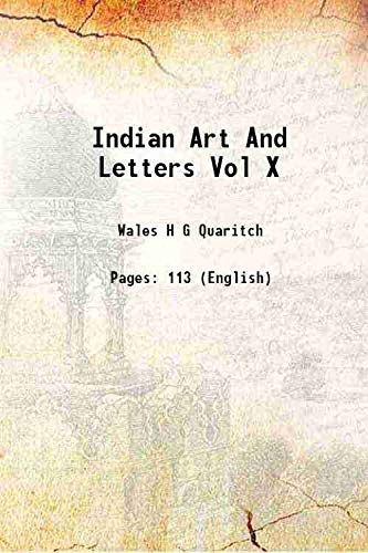 Indian Art And Letters Vol X [Hardcover]: Wales H G