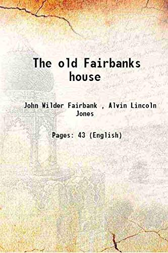 The old Fairbanks house [Hardcover]: John Wilder Fairbank