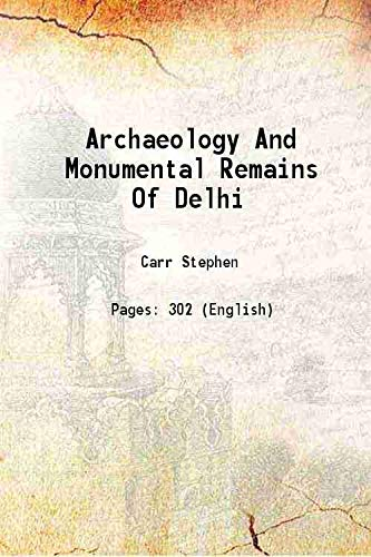 9789333609067: Archaeology And Monumental Remains Of Delhi 1876 [Hardcover]