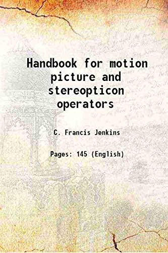 Handbook for motion picture and stereopticon operators: C. Francis Jenkins