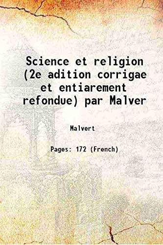 Science et religion (2e adition corrigae et: Malvert