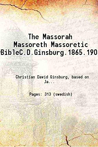 The Massorah Massoreth Massoretic RabbinicHebrewBibleC.D.Ginsburg.1865.1905.4vols.plus3vols 1867 [Hardcover]: Christian David Ginsburg,