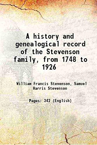 A history and genealogical record of the: William Francis Stevenson,