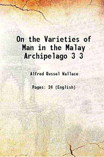 9789333615730: On the Varieties of Man in the Malay Archipelago Vol: 3 1865 [Hardcover]