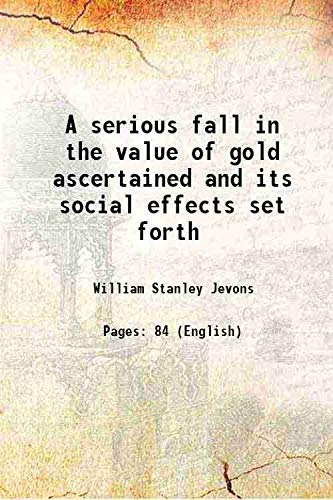 9789333616126: A serious fall in the value of gold ascertained and its social effects set forth 1863 [Hardcover]