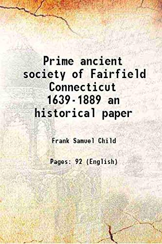 9789333616225: Prime ancient society of Fairfield Connecticut 1639-1889 an historical paper 1890 [Hardcover]